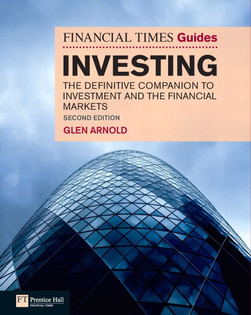Financial Times Guide to Investing, The: The definitive companion to investment and the financial markets, 2nd Edition