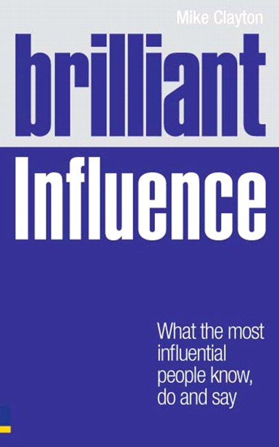 Brilliant Influence: What the Most Influential People Know, Do and Say