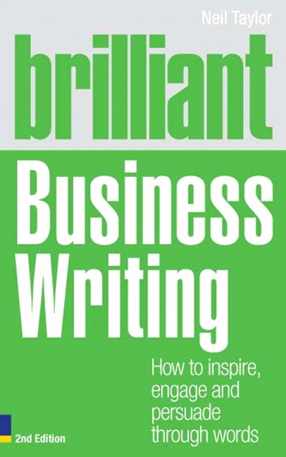 Brilliant Business Writing: How to inspire, engage and persuade through words, 2nd Edition