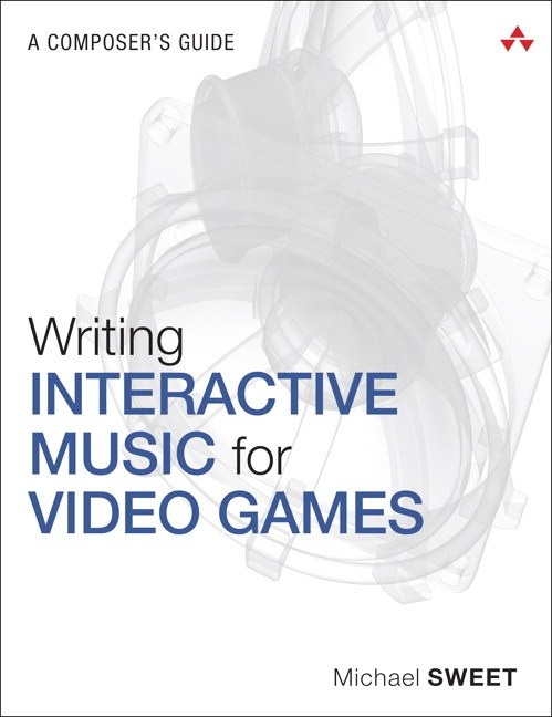 Writing Interactive Music for Video Games: A Composer's Guide 9780133563498