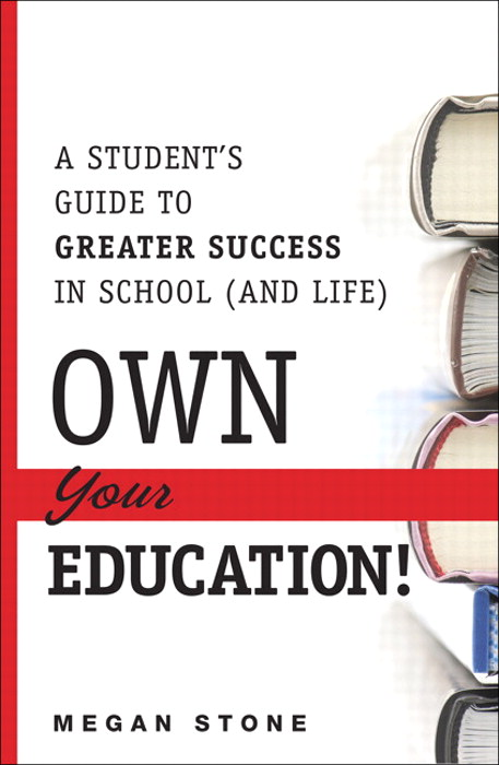 Own Your Education!: A Student's Guide to Greater Success in School (and Life)