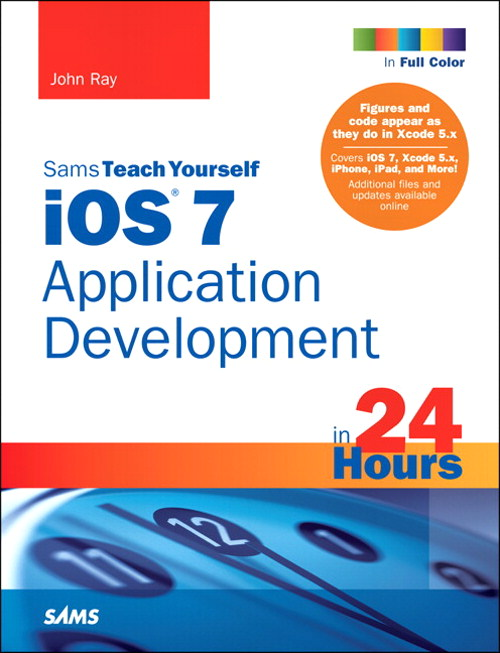 iOS 7 Application Development in 24 Hours, Sams Teach Yourself, 5th Edition