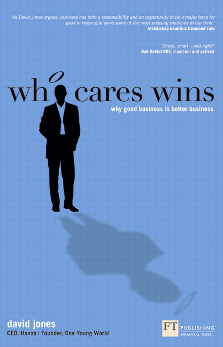 Who Cares Wins: How to Enhance Your Bottom Line Through Socially Responsible Business