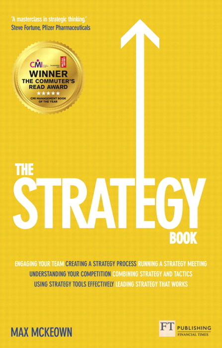 Strategy Book, The: How to Think and Act Strategically to Deliver Outstanding Results