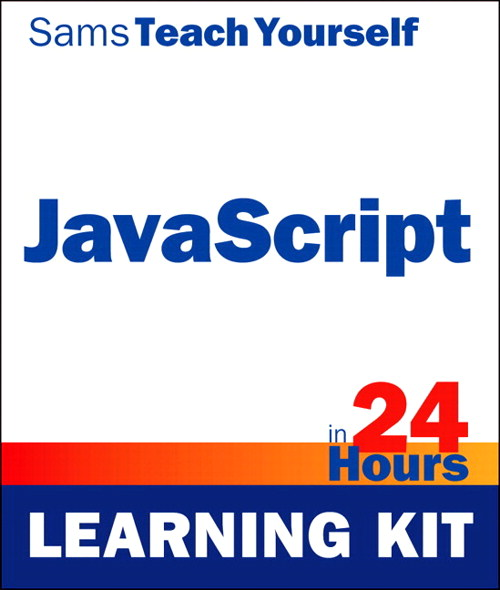 JavaScript in 24 Hours, Sams Teach Yourself (Learning Kit)