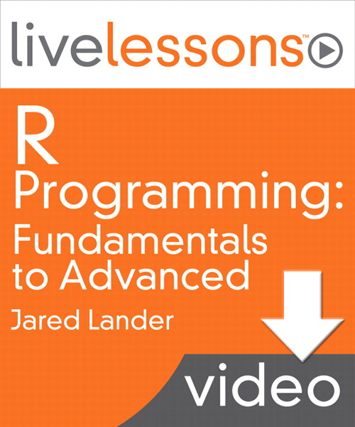 R Fundamentals LiveLessons (Video Training): Fundamentals to Advanced