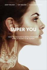 Super You: How Technology is Revolutionizing What It Means to Be Human