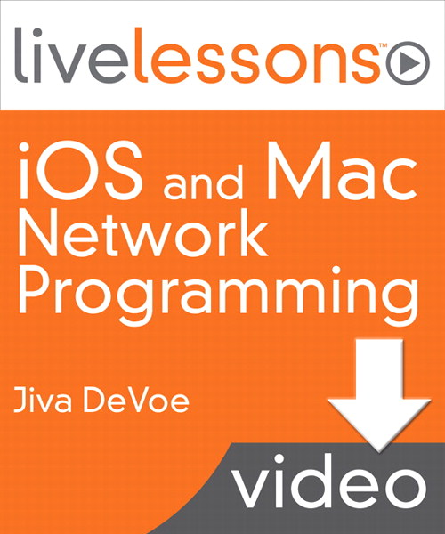 iOS and Mac Network Programming LiveLessons (Video Training), Downloadable Version