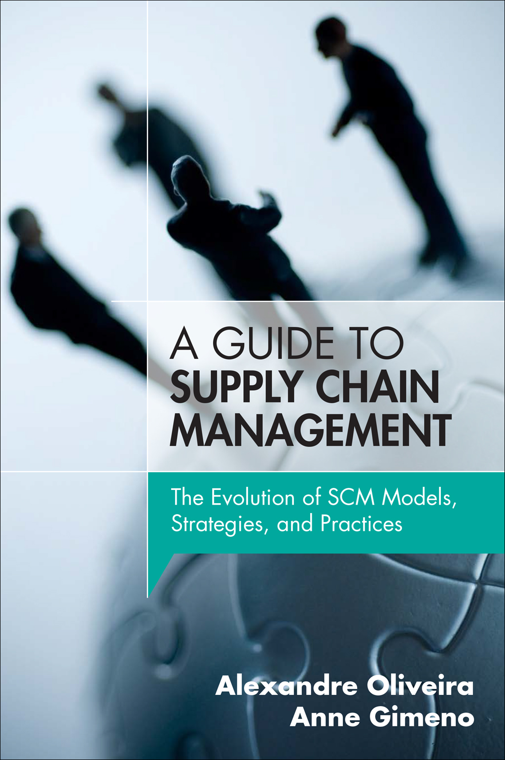 Guide to Supply Chain Management, A: The Evolution of SCM Models, Strategies, and Practices