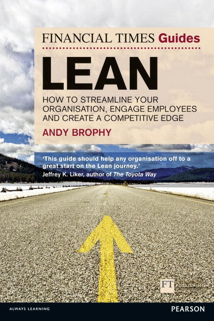 FT Guide to Lean: How to streamline your organisation, engage employees and create a competitive edge