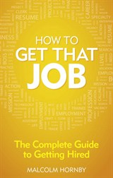 How to get that job: The complete guide to getting hired, 4th Edition