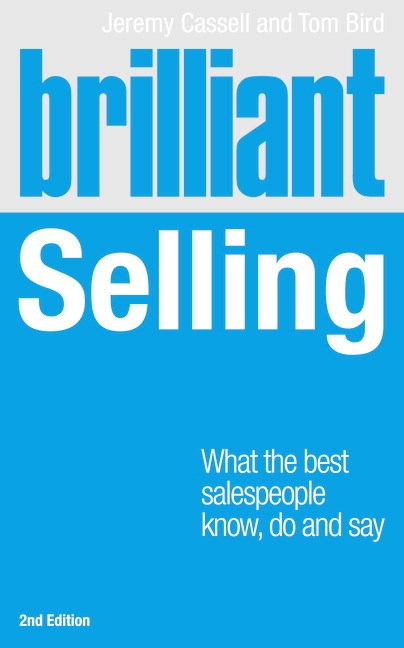 Brilliant Selling: What the best salespeople know, do and say, 2nd Edition