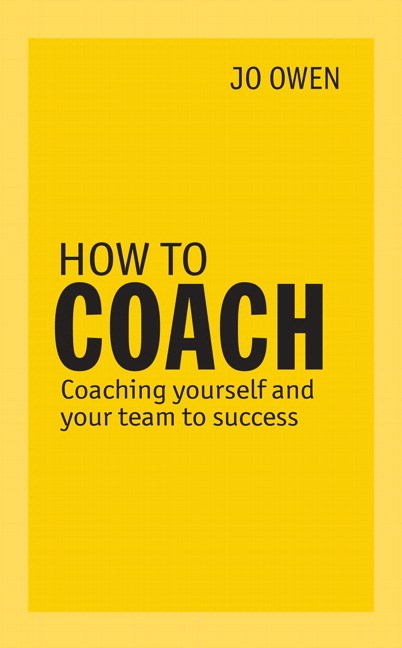 How to Coach: Coaching Yourself and Your Team for Performance