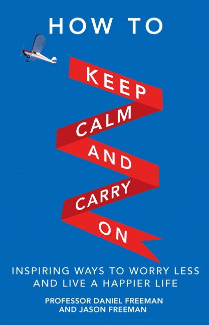How to Keep Calm and Carry On: Inspiring ways to worry less and live a happier life