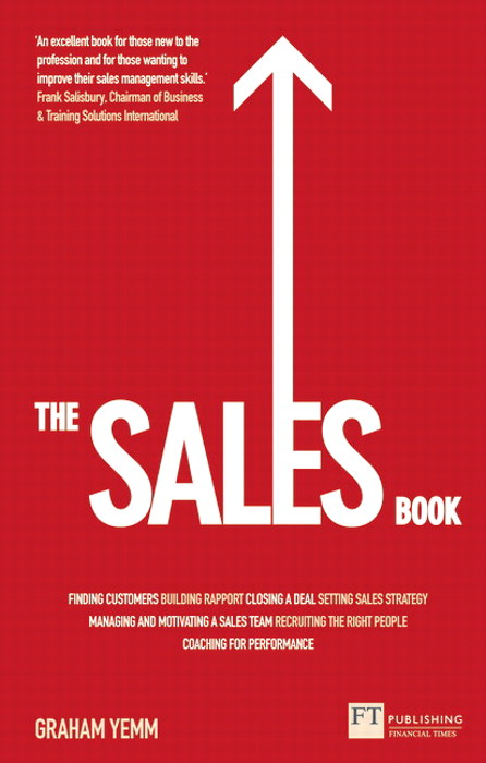 Sales Book, The: How to Drive Sales, Manage a Sales Team and Deliver Results