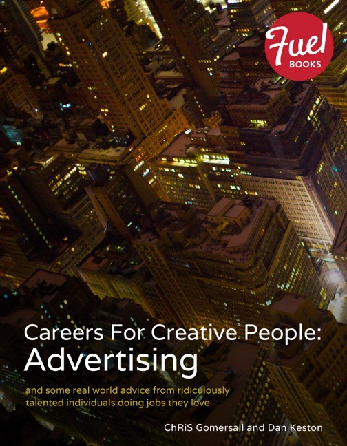 Careers For Creative People: Advertising: and some real world advice from ridiculously talented individuals doing jobs they love