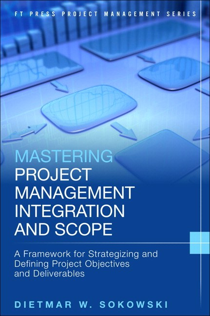 Mastering Project Management Integration and Scope: A Framework for Strategizing and Defining Project Objectives and Deliverables