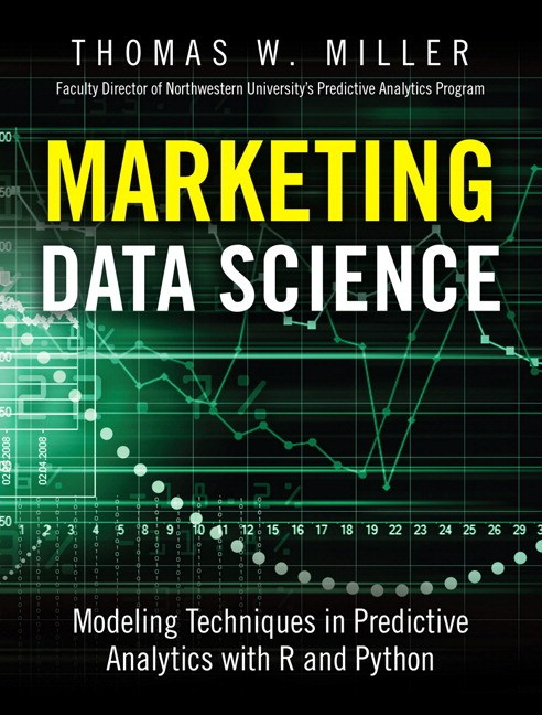 Marketing Data Science: Modeling Techniques in Predictive Analytics with R and Python