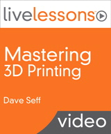 Mastering 3D Printing LiveLessons