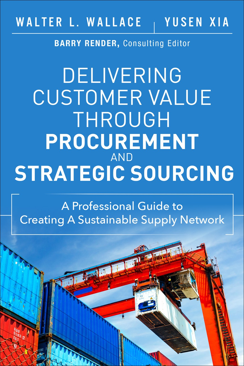 Delivering Customer Value through Procurement and Strategic Sourcing: A Professional Guide to Creating A Sustainable Supply Network