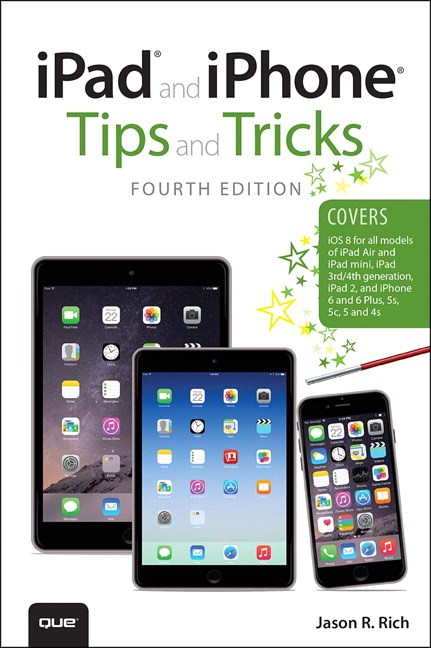 iPad and iPhone Tips and Tricks (covers iPhones and iPads running iOS 8), 4th Edition