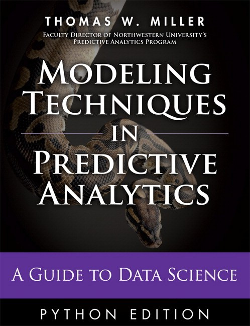 Modeling Techniques in Predictive Analytics with Python and R: A Guide to Data Science