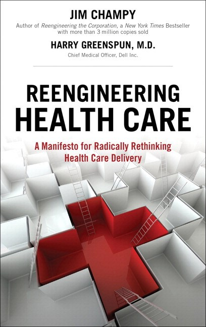 Reengineering Health Care: A Manifesto for Radically Rethinking Health Care Delivery (paperback)
