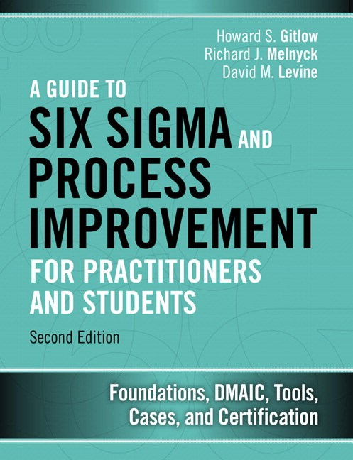 Guide to Six Sigma and Process Improvement for Practitioners and Students, A: Foundations, DMAIC, Tools, Cases, and Certification, 2nd Edition