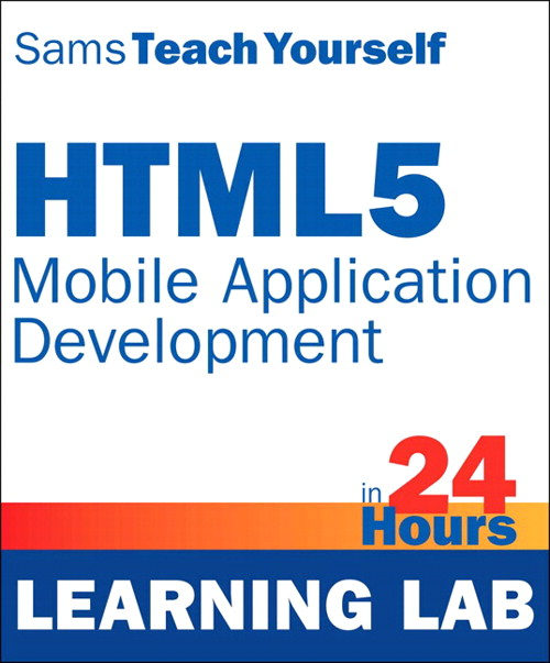 HTML5 Mobile Application Development in 24 Hours, Sams Teach Yourself (Learning Lab)
