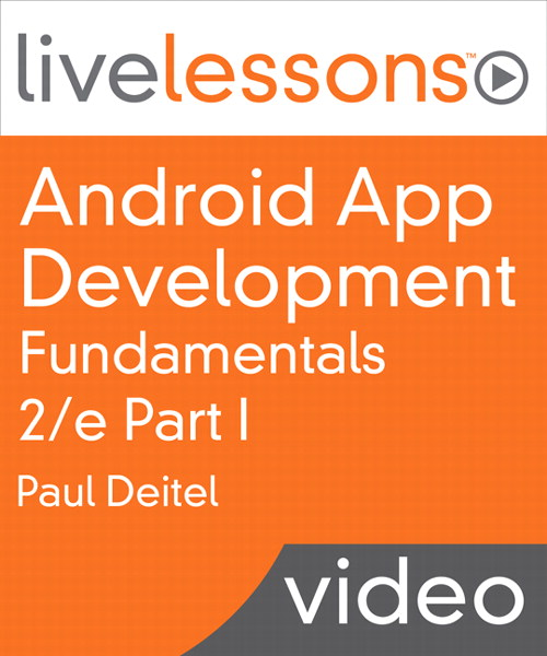 Android App Development Fundamentals I and II LiveLessons, Part I