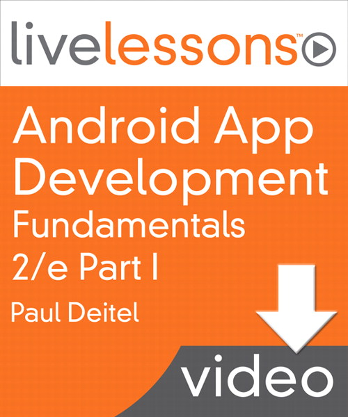 Android App Development Fundamentals I and II LiveLessons (Video Training), Part I: Part I, Complete Downloadable Version