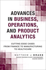 Advances in Business, Operations, and Product Analytics: Cutting Edge Cases from Finance to Manufacturing to Healthcare