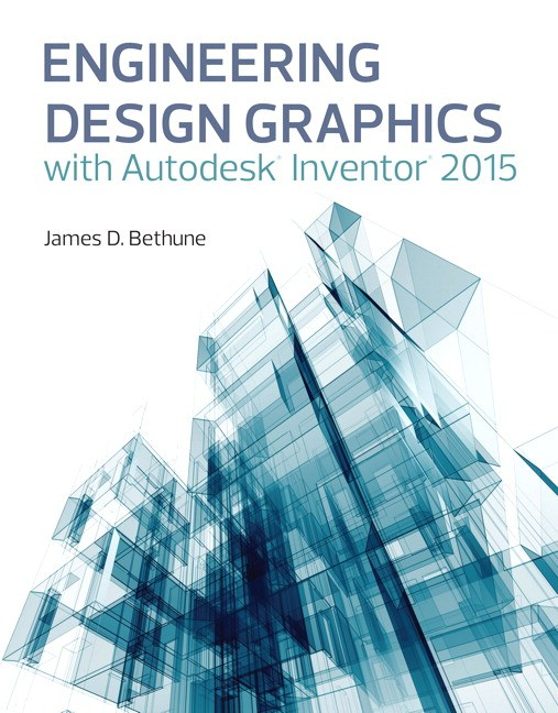Engineering Design Graphics with Autodesk® Inventor® 2015