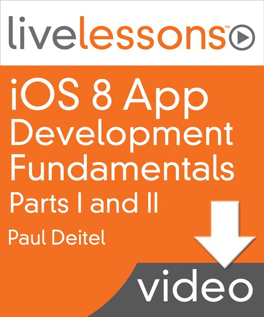 iOS 8 App Development Fundamentals with Swift LiveLessons I and II (Video Training), Downloadable Version, 2nd Edition