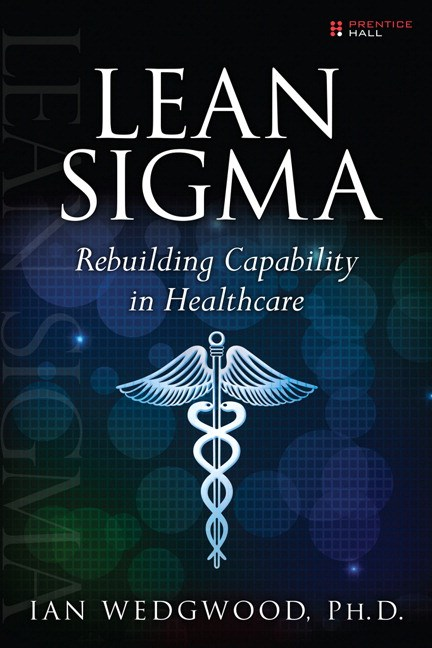 Lean Sigma--Rebuilding Capability in Healthcare