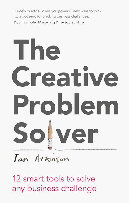 Creative Problem Solver, The: 12 Smart Tools to Solve Any Business Challenge