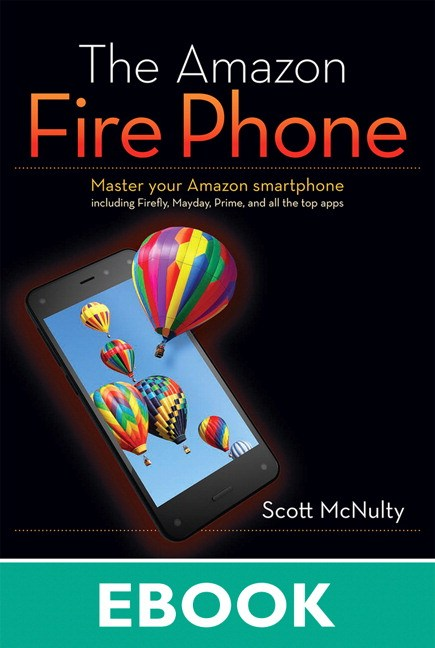 Amazon Fire Phone, The: Master your Amazon smartphone including Firefly, Mayday, Prime, and all the top apps