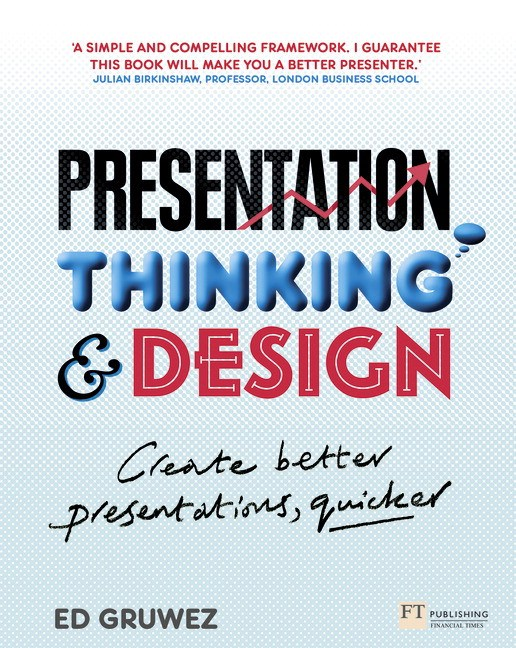 Presentation Thinking and Design: Create Better Presnetations, Quicker