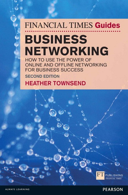 Financial Times Guide to Business Networking, The: How to Use the Power of Online and Offline Networking for Business and Personal Success, 2nd Edition
