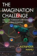Imagination Challenge, The: Strategic Foresight and Innovation in the Global Economy