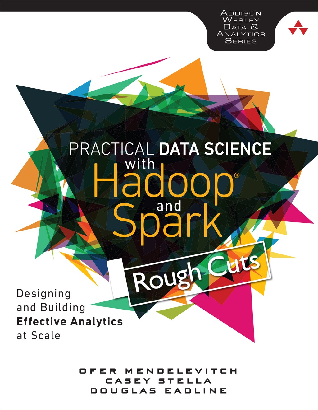 Practical Data Science with Hadoop and Spark: Designing and Building Effective Analytics at Scale, Rough Cuts
