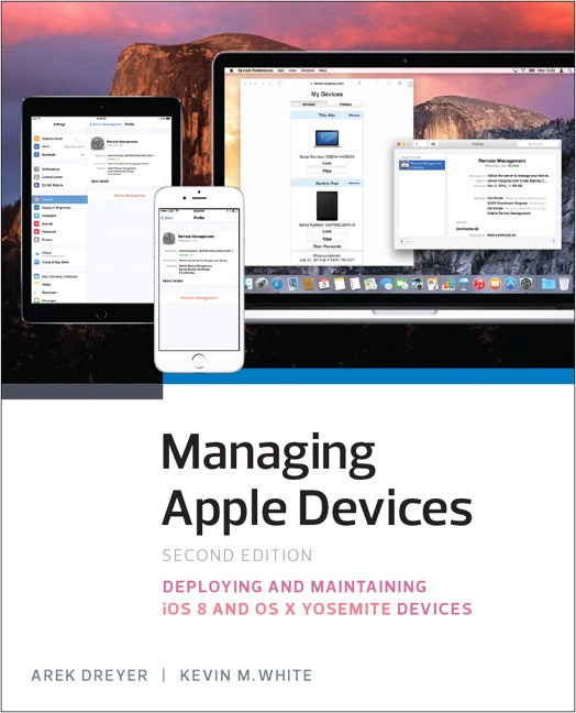 Managing Apple Devices: Deploying and Maintaining iOS 8 and OS X Yosemite Devices, 2nd Edition
