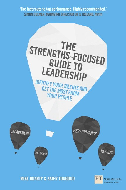 Strengths-Focused Guide to Leadership, The: Identify Your Talents and Get the Most From Your Team