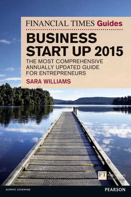 Financial Times Guide to Business Start Up 2015, The: The Most Comprehensive Annually Updated Guide for Entrepreneurs