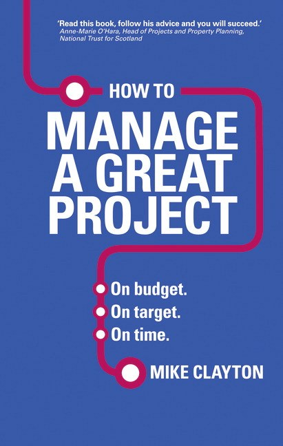 How to Manage a Great Project: On budget, On target, On time