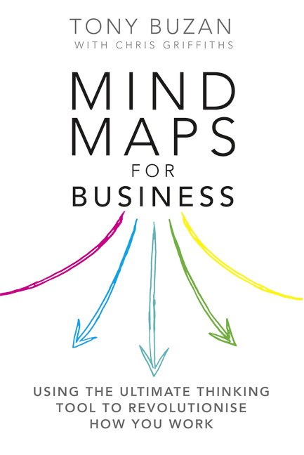Mind Maps for Business: Using the ultimate thinking tool to revolutionize how you work