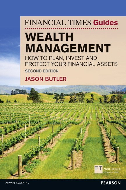 Financial Times Guide to Wealth Management, The: How to plan, invest and protect your financial assets, 2nd Edition