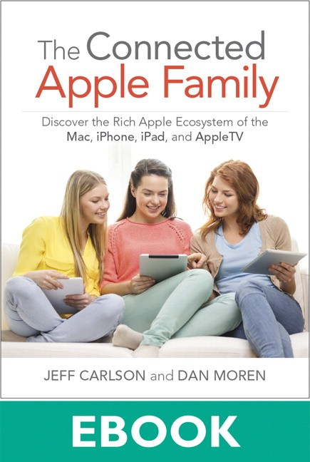 Connected Apple Family, The: Discover the Rich Apple Ecosystem of the Mac, iPhone, iPad, and Apple TV