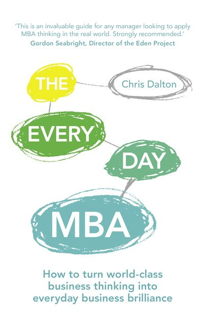 Every Day MBA, The: How to Turn World Class Thinking into Business Brilliance