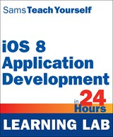 iOS 8 Application Development in 24 Hours Learning Lab, Sams Teach Yourself, 6th Edition